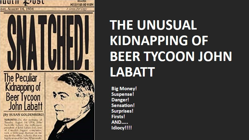 Snatched: The Unusual Kidnapping of Beer Tycoon John Labatt
